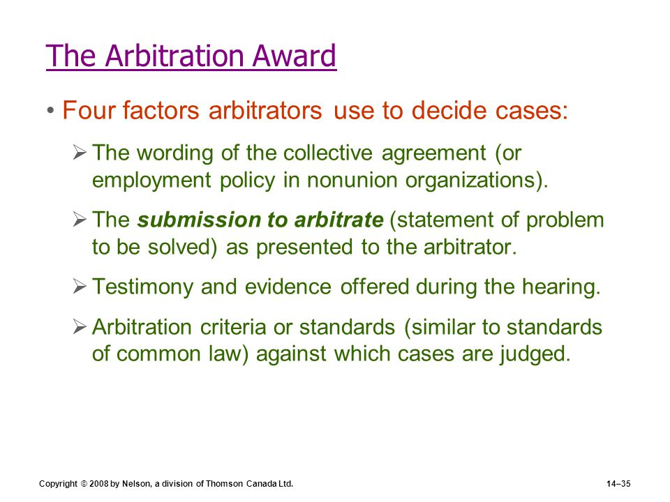 Copyright © 2008 by Nelson, a division of Thomson Canada Ltd.14–35 The Arbitration Award Four factors arbitrators use to decide cases:  The wording o