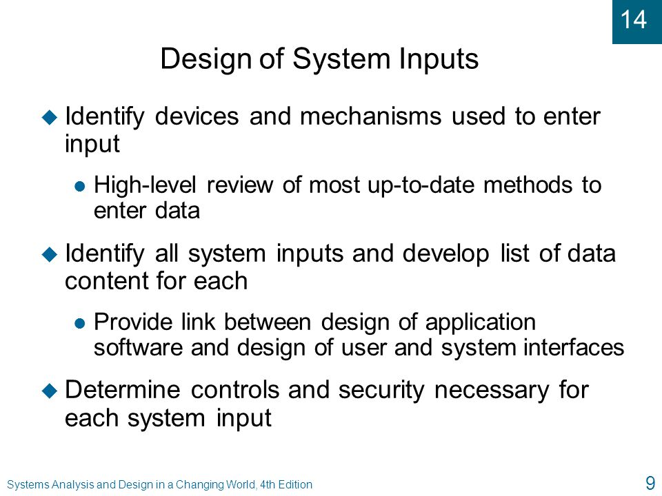 14 Systems Analysis and Design in a Changing World, 4th Edition 40 Security for Access to Systems u Used to control access to any resource managed by operating system or network u User categories l Unauthorized user – no authorization to access l Registered user – authorized to access system l Privileged user – authorized to administrate system u Organized so that all resources can be accessed with same unique ID/password combination