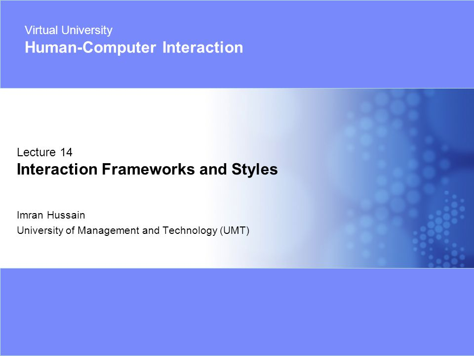 Virtual University - Human Computer Interaction 1 © Imran Hussain | UMT Imran Hussain University of Management and Technology (UMT) Lecture 14 Interac