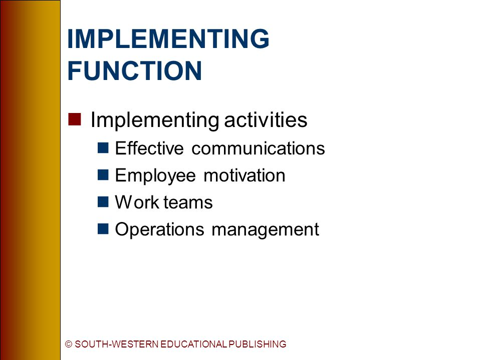 © SOUTH-WESTERN EDUCATIONAL PUBLISHING IMPLEMENTING FUNCTION nMotivation theories nMaslow s hierarchy of needs nMcClelland s achievement theory nHerzberg s two-factor theory