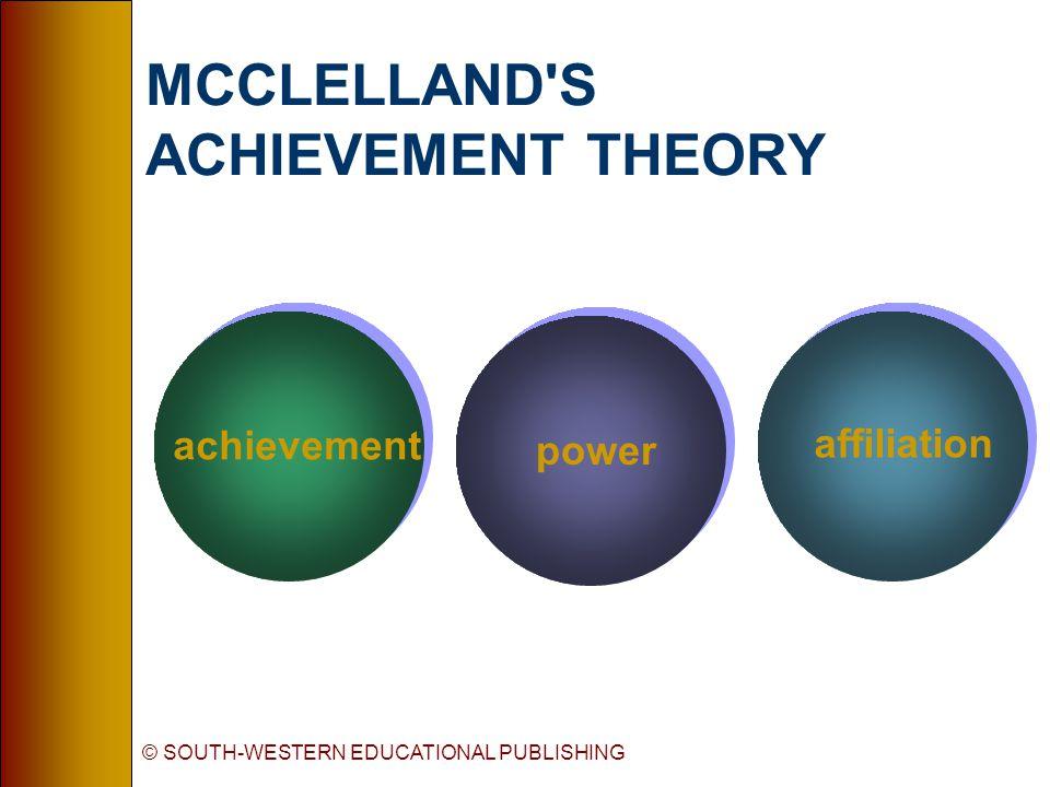 © SOUTH-WESTERN EDUCATIONAL PUBLISHING MCCLELLAND S ACHIEVEMENT THEORY achievement power affiliation