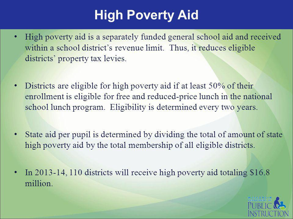 High Poverty Aid High poverty aid is a separately funded general school aid and received within a school district's revenue limit.