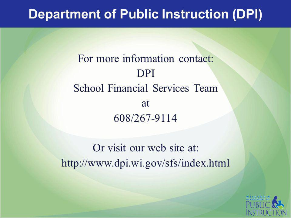 For more information contact: DPI School Financial Services Team at 608/267-9114 Or visit our web site at: http://www.dpi.wi.gov/sfs/index.html Department of Public Instruction (DPI)