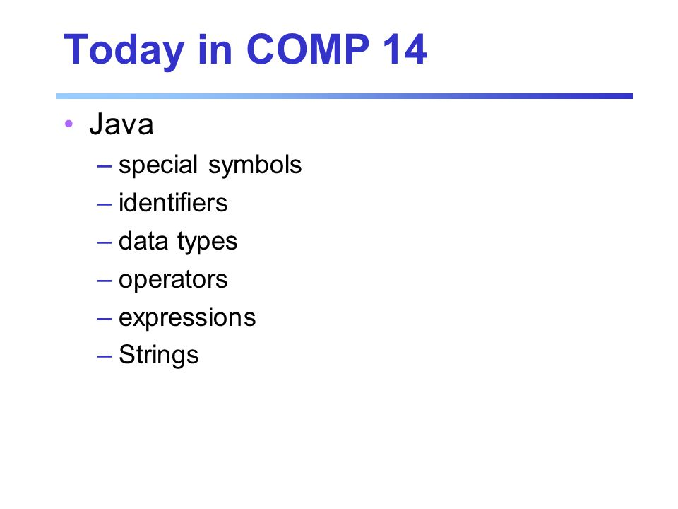 Primitive Data Types 8 primitive data types in Java –4 represent integers byte, short, int, long –2 represent floating point numbers float, double –1 represents characters char –1 represents boolean values boolean