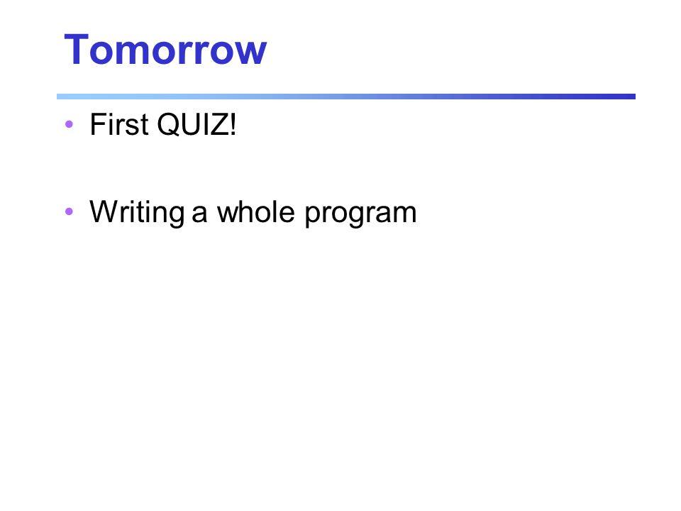 Tomorrow First QUIZ! Writing a whole program