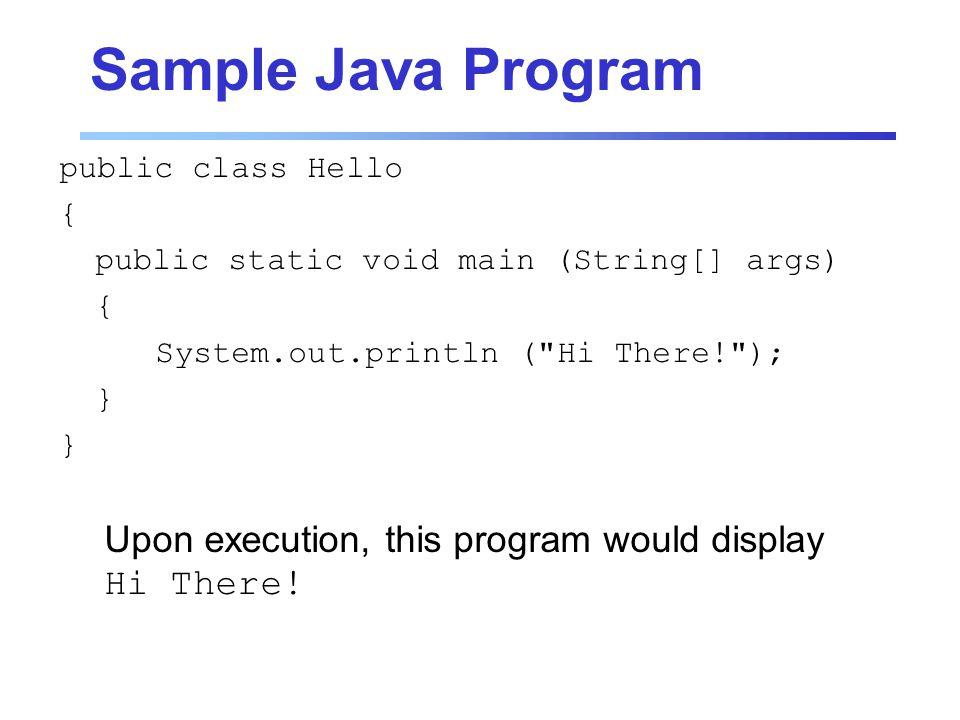 Sample Java Program public class Hello { public static void main (String[] args) { System.out.println (