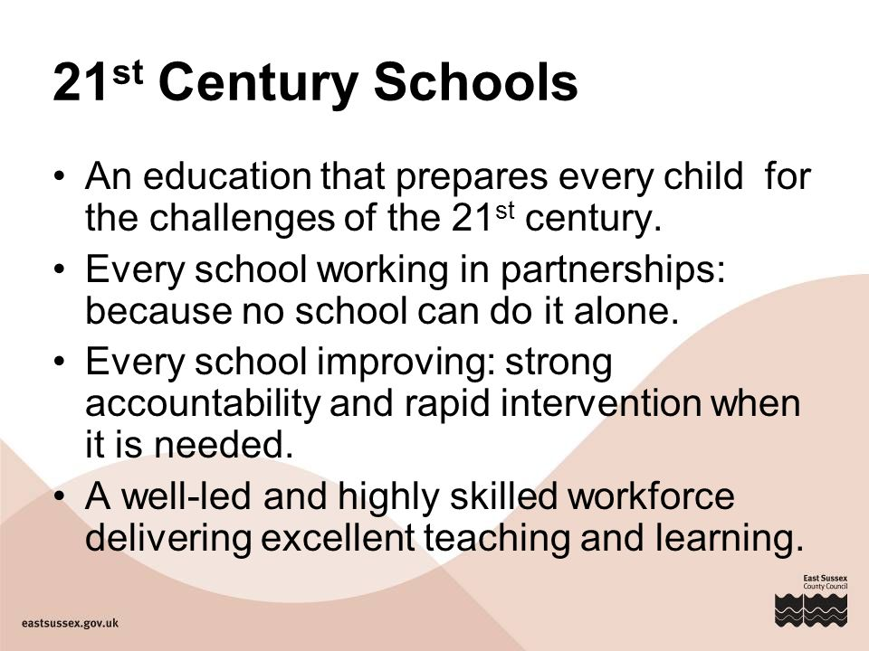 21 st Century Schools An education that prepares every child for the challenges of the 21 st century.