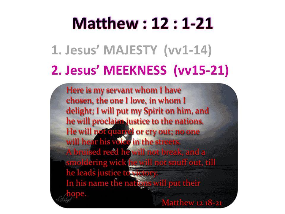 1. Jesus' MAJESTY (vv1-14) 2. Jesus' MEEKNESS (vv15-21)