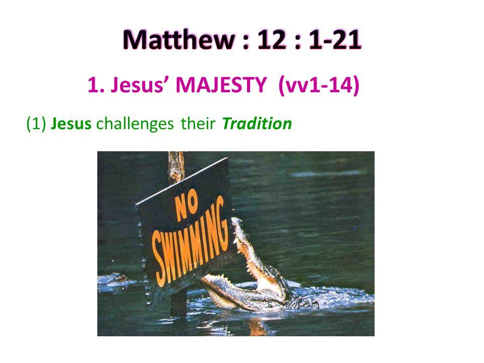 1. Jesus' MAJESTY (vv1-14) (1) Jesus challenges their Tradition