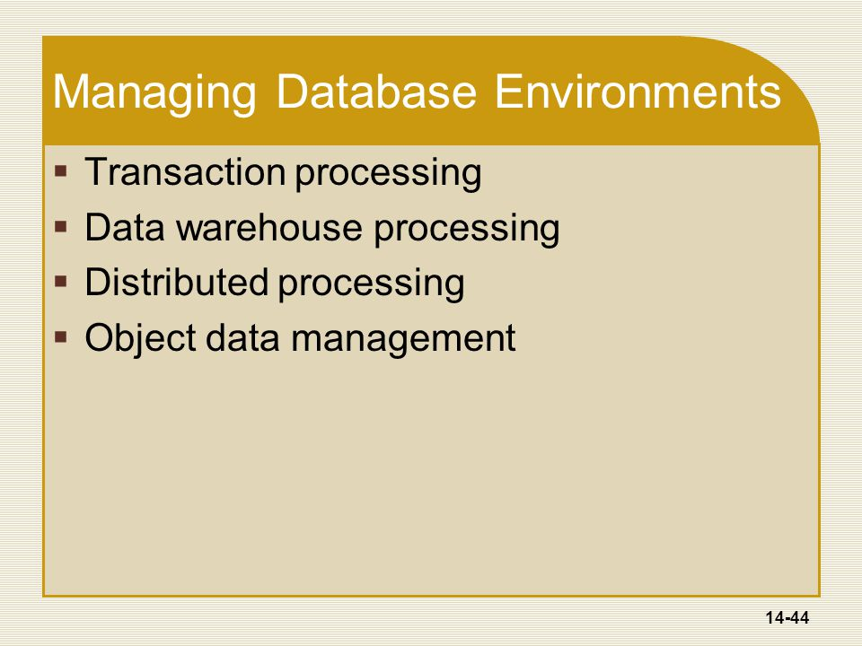 14-44 Managing Database Environments  Transaction processing  Data warehouse processing  Distributed processing  Object data management