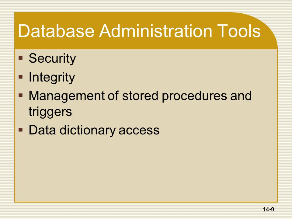 14-9 Database Administration Tools  Security  Integrity  Management of stored procedures and triggers  Data dictionary access