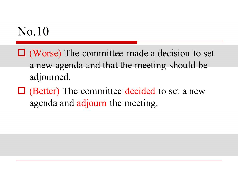No.10  (Worse) The committee made a decision to set a new agenda and that the meeting should be adjourned.