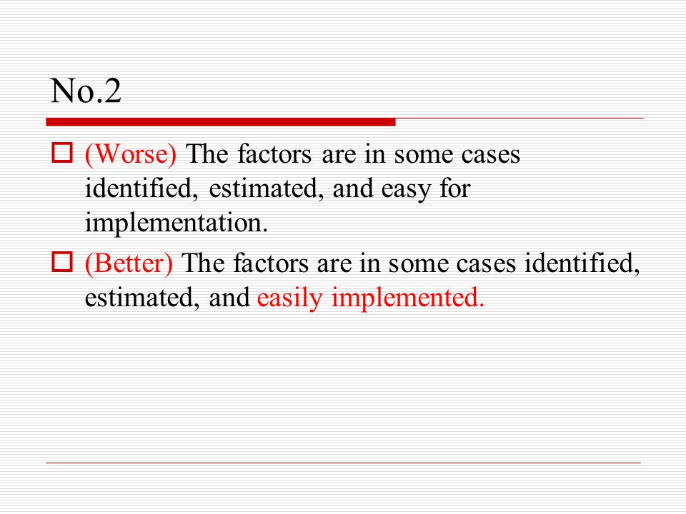 No.2  (Worse) The factors are in some cases identified, estimated, and easy for implementation.