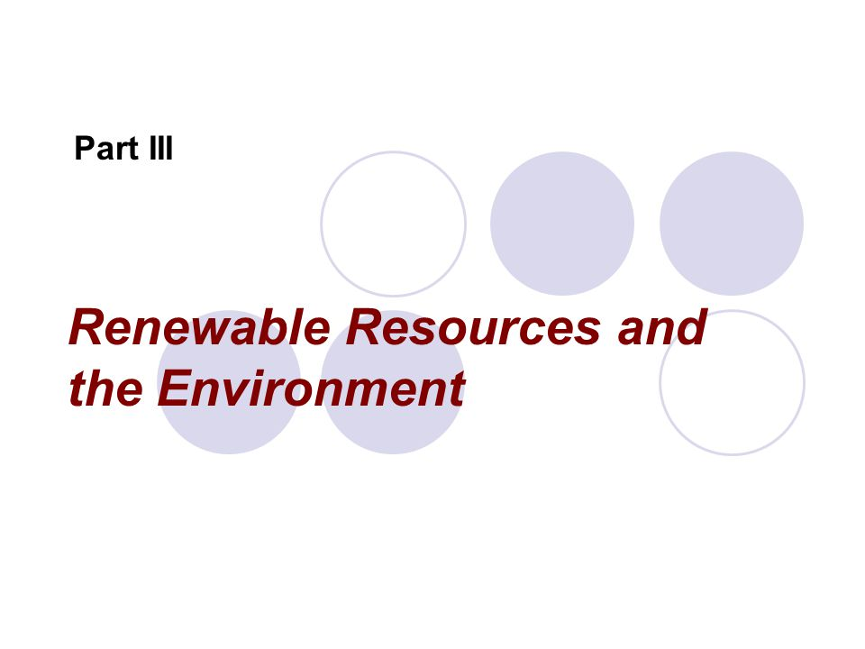 Renewable Resources and the Environment Part III