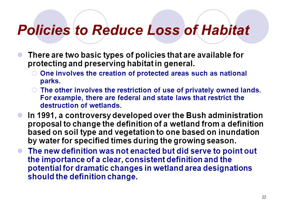 22 Policies to Reduce Loss of Habitat There are two basic types of policies that are available for protecting and preserving habitat in general.