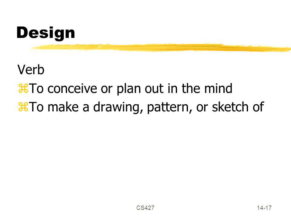 CS42714-17 Design Verb zTo conceive or plan out in the mind zTo make a drawing, pattern, or sketch of