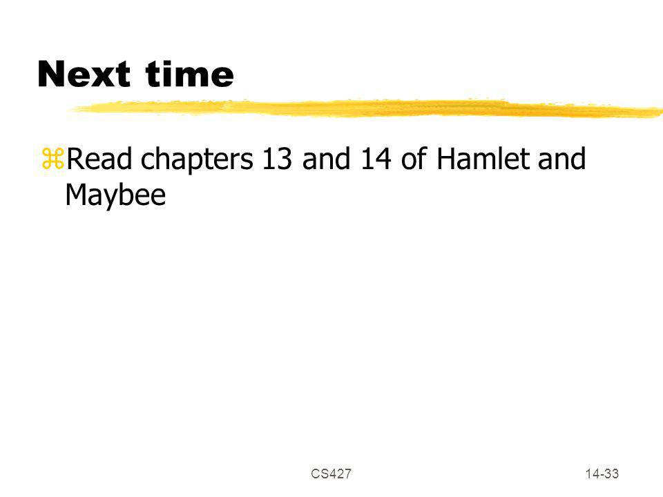 CS42714-33 Next time zRead chapters 13 and 14 of Hamlet and Maybee