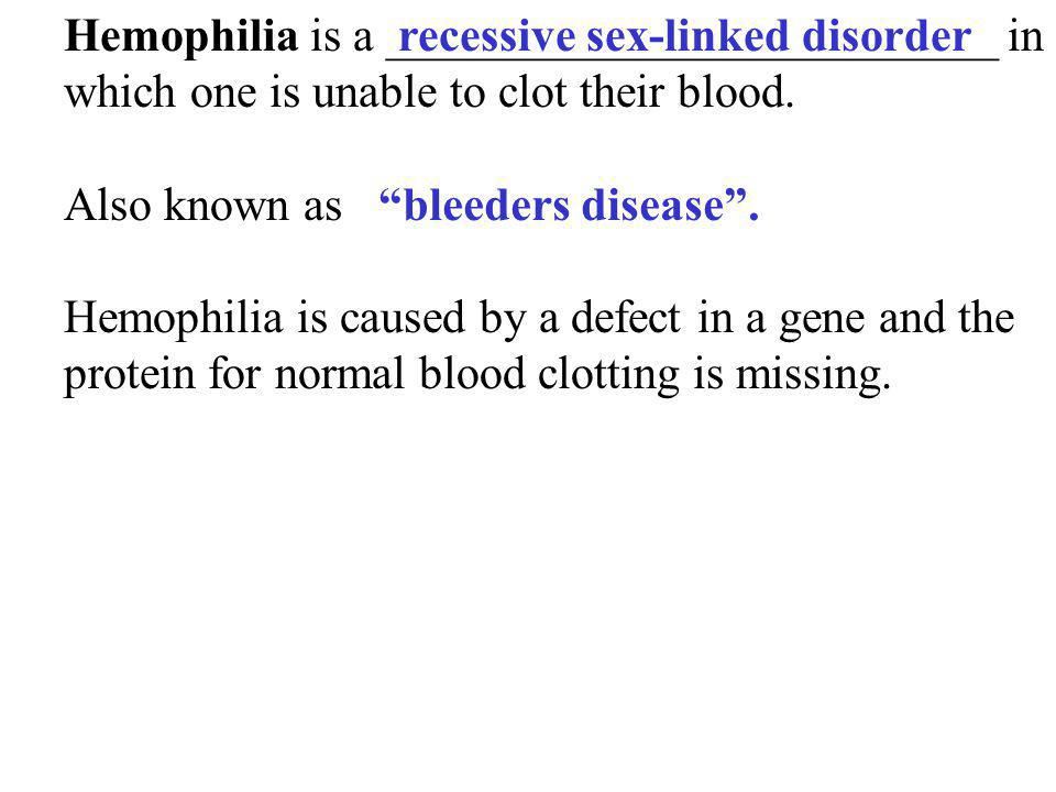Hemophilia is a __________________________ in which one is unable to clot their blood. Also known as Hemophilia is caused by a defect in a gene and th
