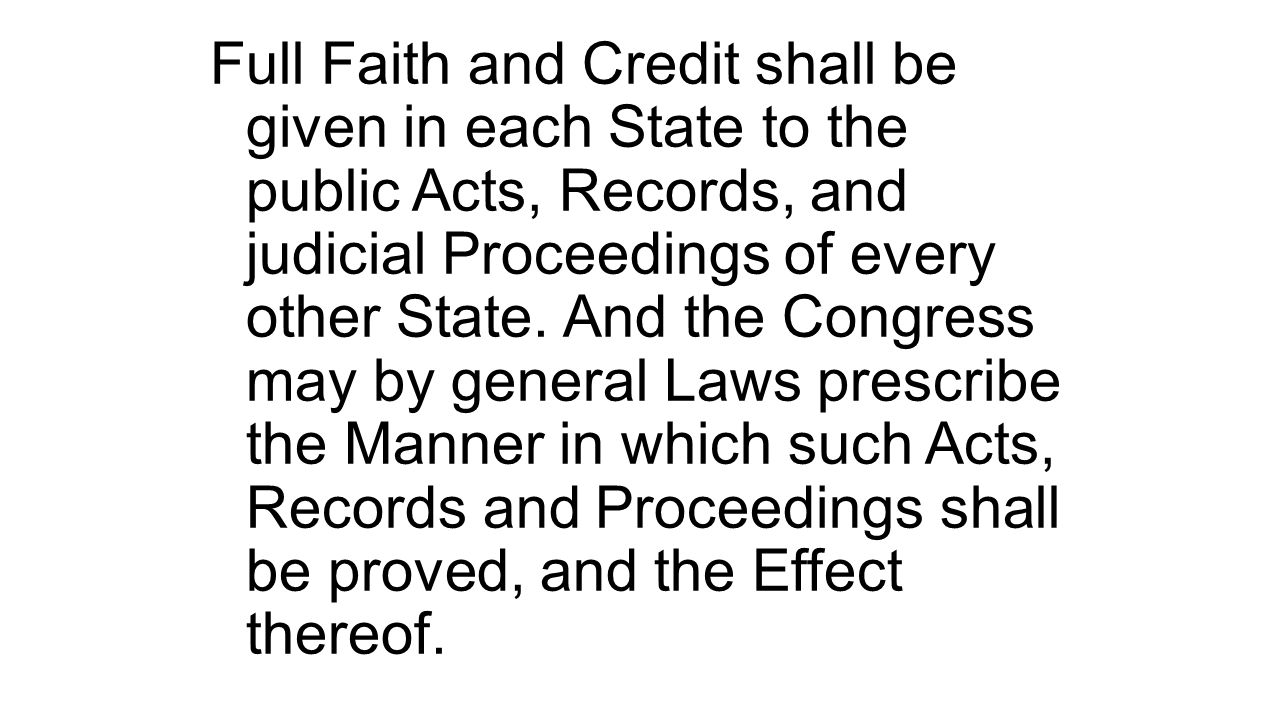 Full Faith and Credit shall be given in each State to the public Acts, Records, and judicial Proceedings of every other State.