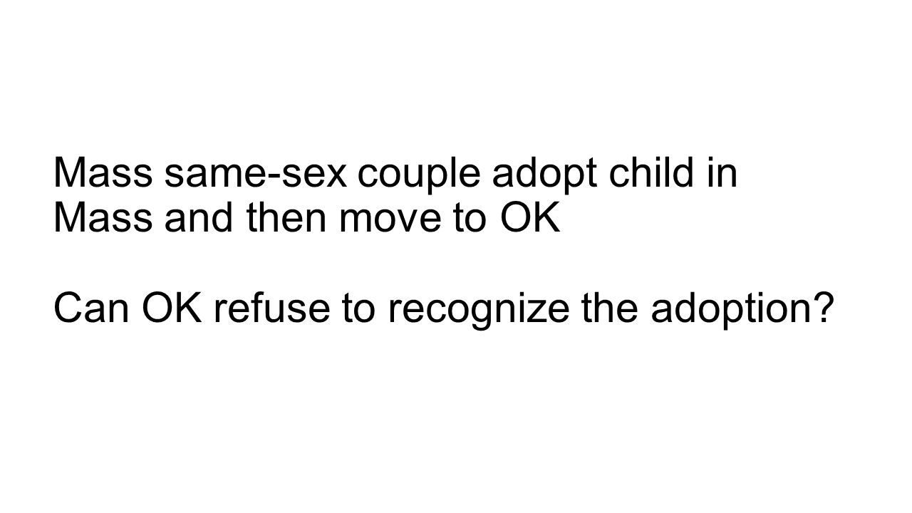 Mass same-sex couple adopt child in Mass and then move to OK Can OK refuse to recognize the adoption