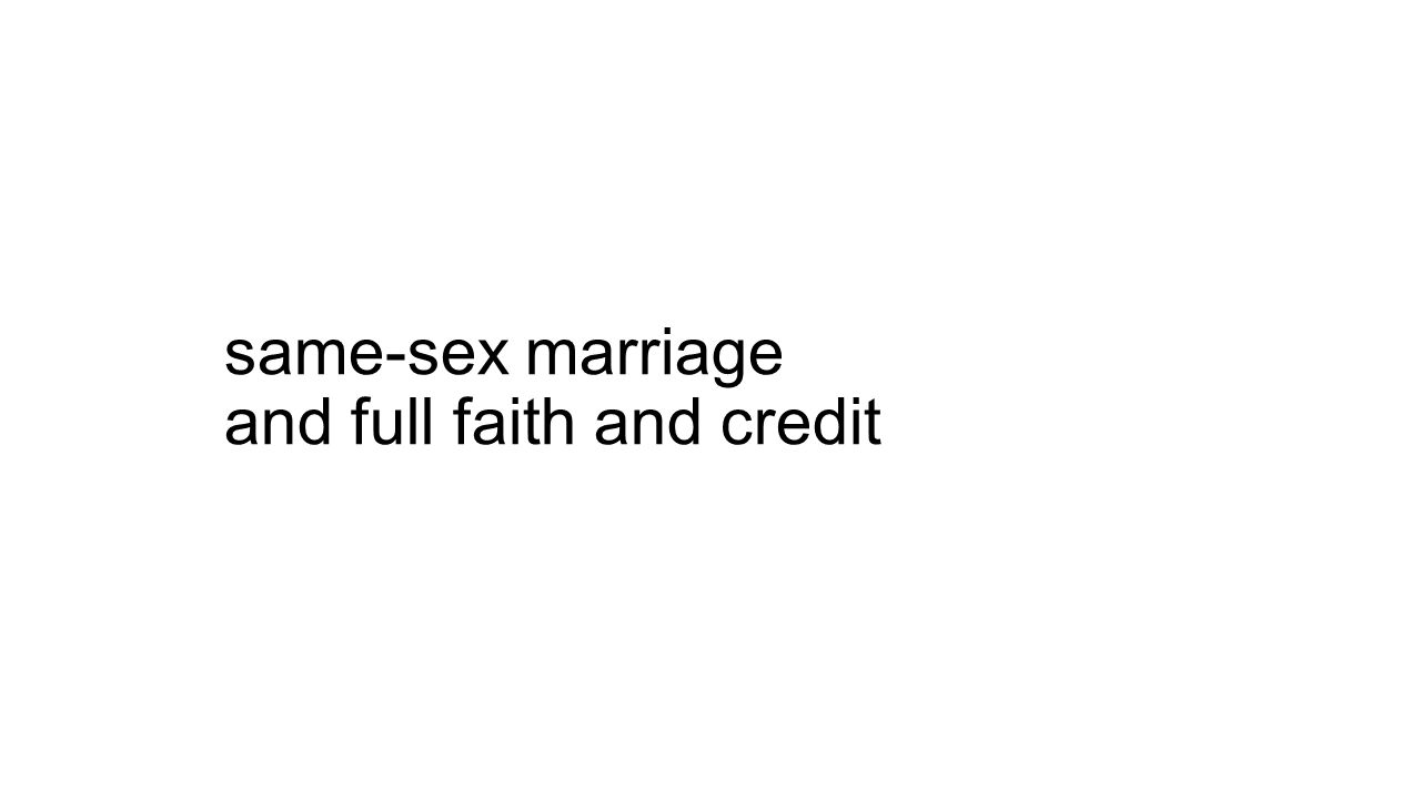 same-sex marriage and full faith and credit