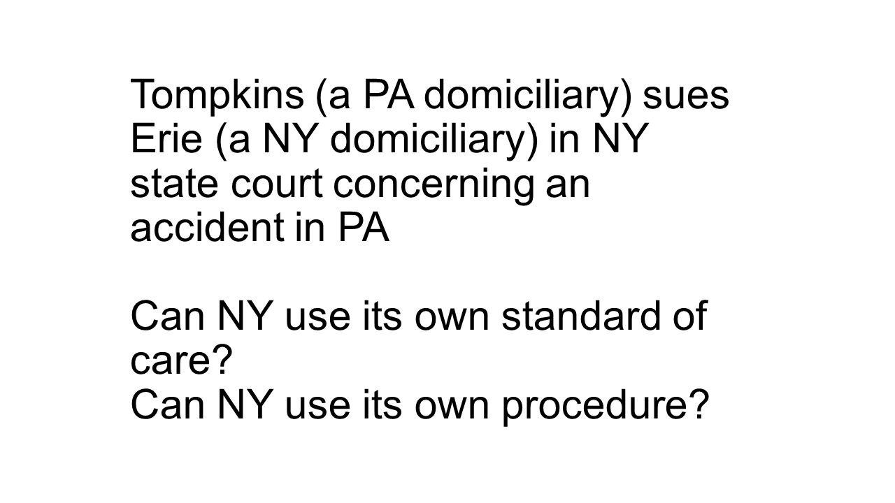 Tompkins (a PA domiciliary) sues Erie (a NY domiciliary) in NY state court concerning an accident in PA Can NY use its own standard of care.