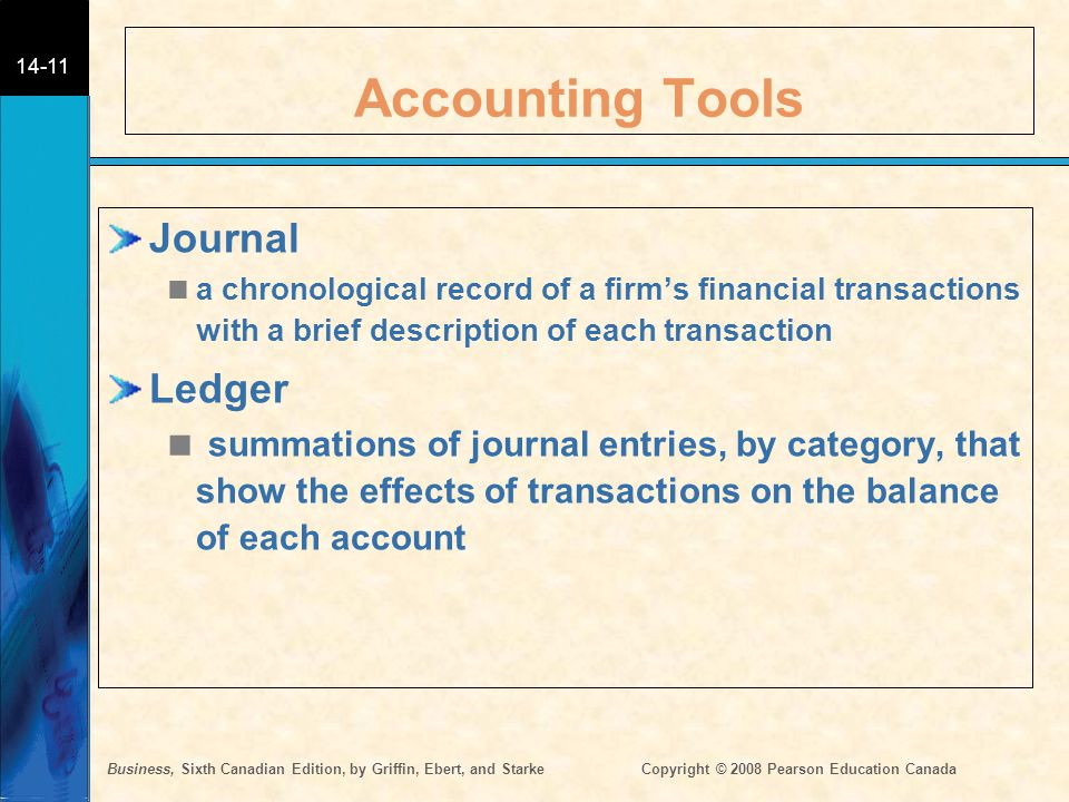 Business, Sixth Canadian Edition, by Griffin, Ebert, and StarkeCopyright © 2008 Pearson Education Canada 14-11 Accounting Tools Journal  a chronologi