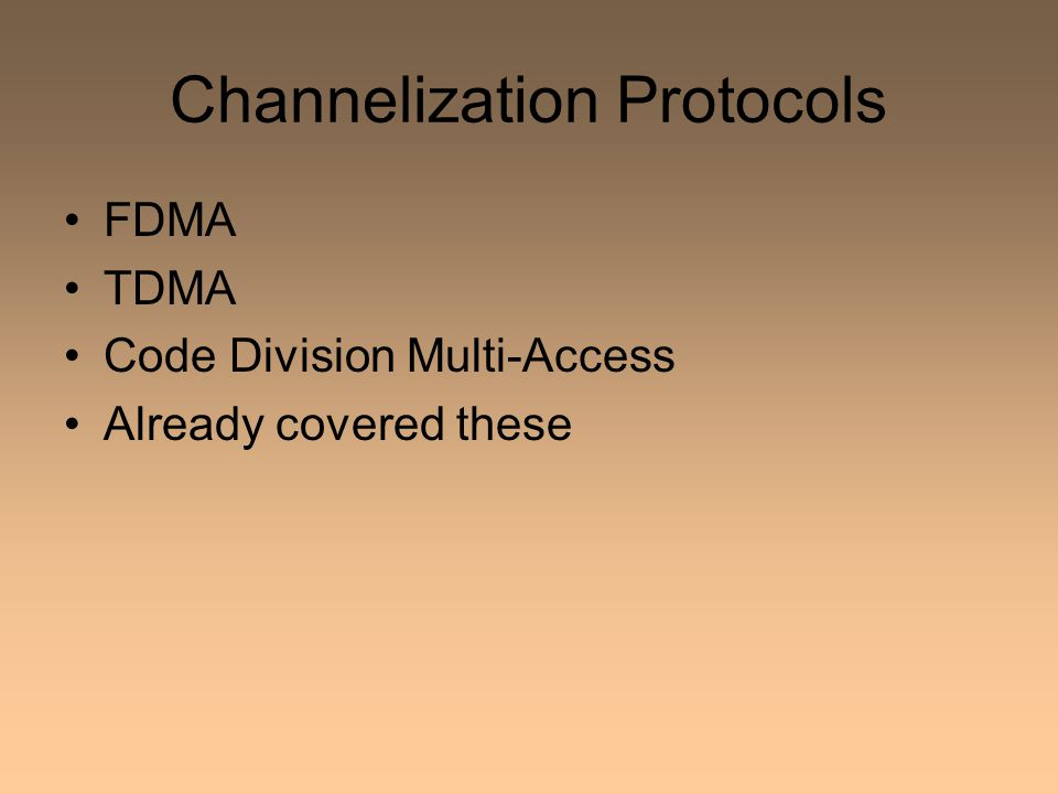 Channelization Protocols FDMA TDMA Code Division Multi-Access Already covered these