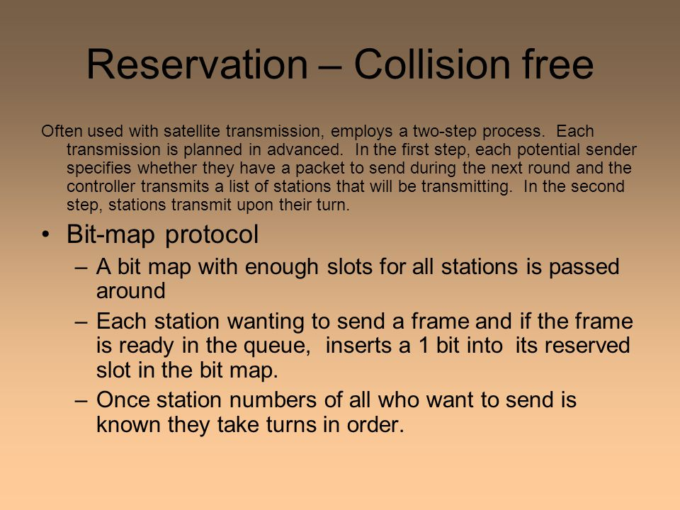 Reservation – Collision free Often used with satellite transmission, employs a two-step process.