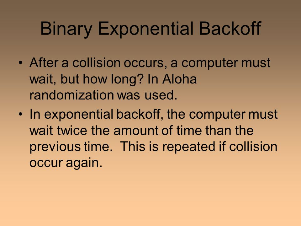 Binary Exponential Backoff After a collision occurs, a computer must wait, but how long.