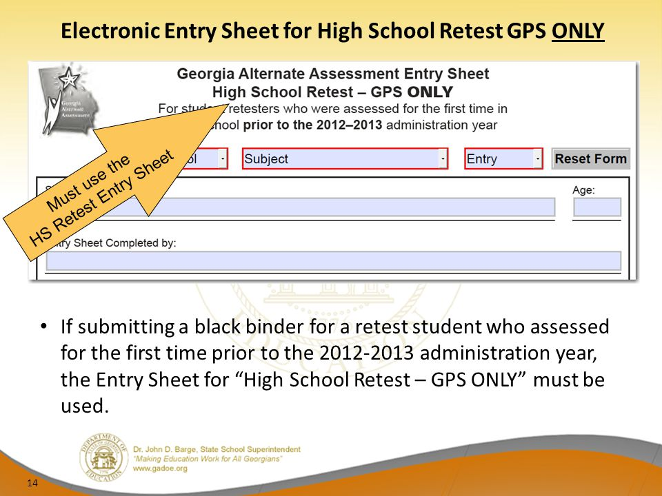 Electronic Entry Sheet for High School Retest GPS ONLY 14 If submitting a black binder for a retest student who assessed for the first time prior to t