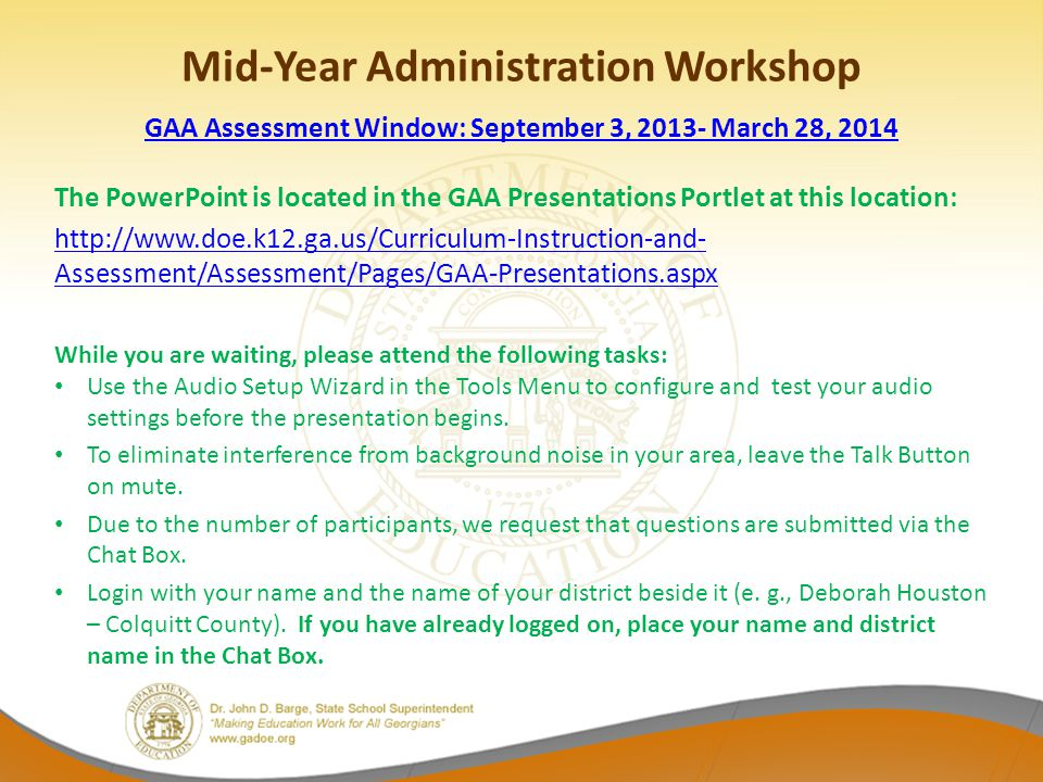 Mid-Year Administration Workshop GAA Assessment Window: September 3, 2013- March 28, 2014 The PowerPoint is located in the GAA Presentations Portlet a