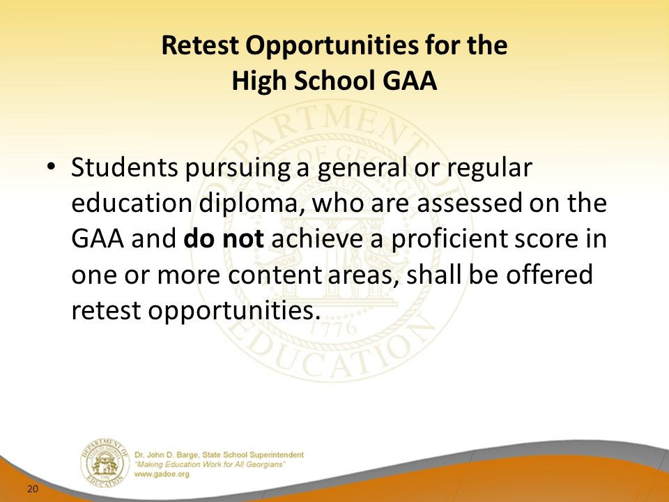 Retest Opportunities for the High School GAA Students pursuing a general or regular education diploma, who are assessed on the GAA and do not achieve