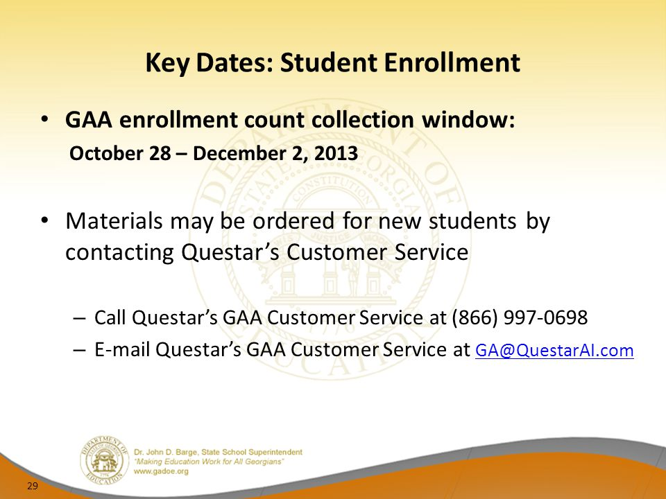 Key Dates: Student Enrollment GAA enrollment count collection window: October 28 – December 2, 2013 Materials may be ordered for new students by conta
