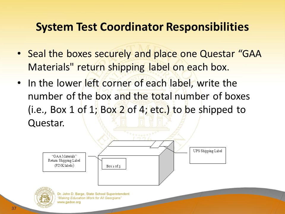 "System Test Coordinator Responsibilities Seal the boxes securely and place one Questar ""GAA Materials"