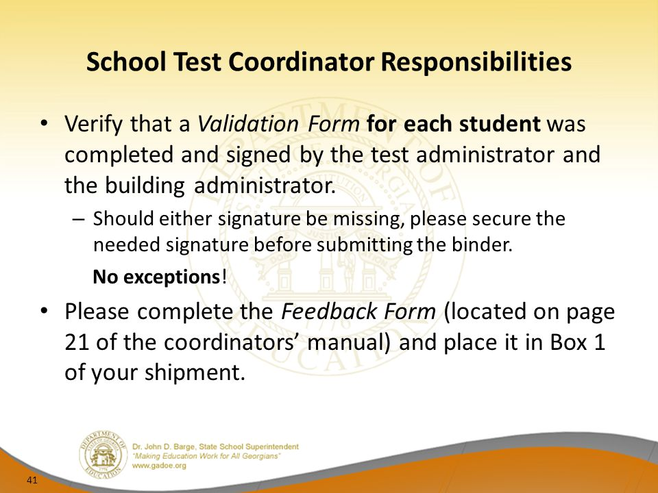 School Test Coordinator Responsibilities Verify that a Validation Form for each student was completed and signed by the test administrator and the bui