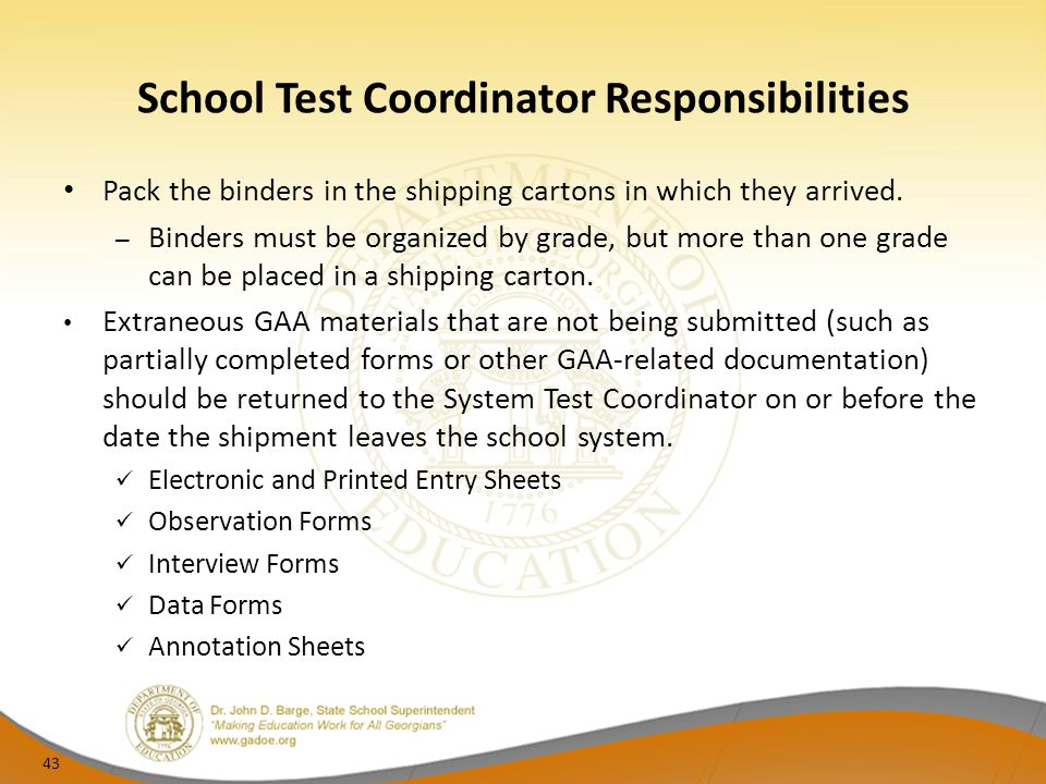 School Test Coordinator Responsibilities Pack the binders in the shipping cartons in which they arrived. – Binders must be organized by grade, but mor