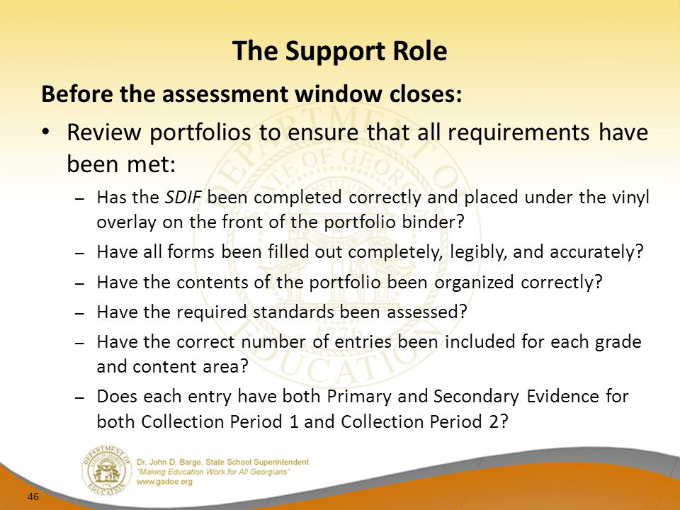 The Support Role Before the assessment window closes: Review portfolios to ensure that all requirements have been met: – Has the SDIF been completed c