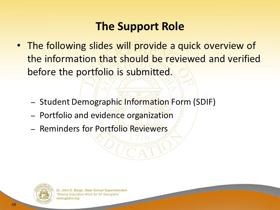 The Support Role The following slides will provide a quick overview of the information that should be reviewed and verified before the portfolio is su