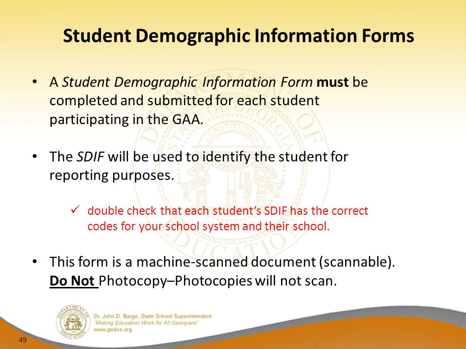 Student Demographic Information Forms 49 A Student Demographic Information Form must be completed and submitted for each student participating in the