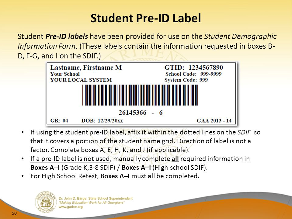 Student Pre-ID Label Student Pre-ID labels have been provided for use on the Student Demographic Information Form. (These labels contain the informati