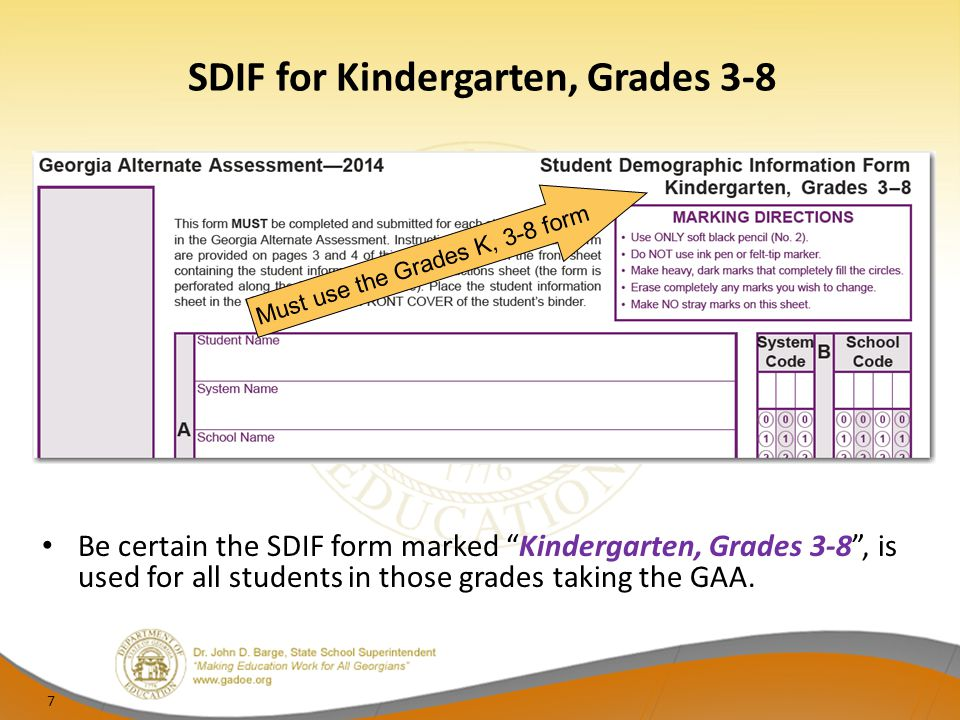 "SDIF for Kindergarten, Grades 3-8 Be certain the SDIF form marked ""Kindergarten, Grades 3-8"", is used for all students in those grades taking the GAA."