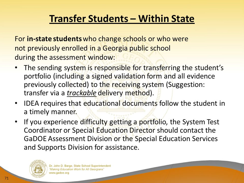 71 Transfer Students – Within State For in-state students who change schools or who were not previously enrolled in a Georgia public school during the