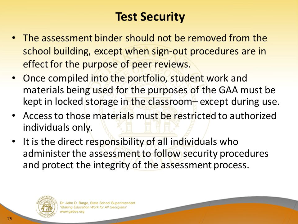75 Test Security The assessment binder should not be removed from the school building, except when sign-out procedures are in effect for the purpose o