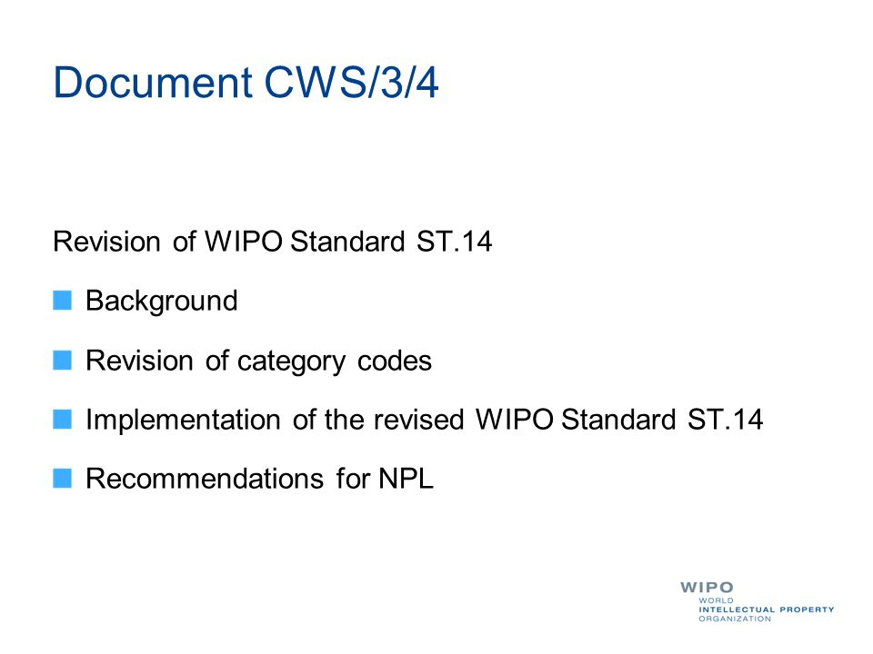 Document CWS/3/4 Revision of WIPO Standard ST.14 Background Revision of category codes Implementation of the revised WIPO Standard ST.14 Recommendations for NPL