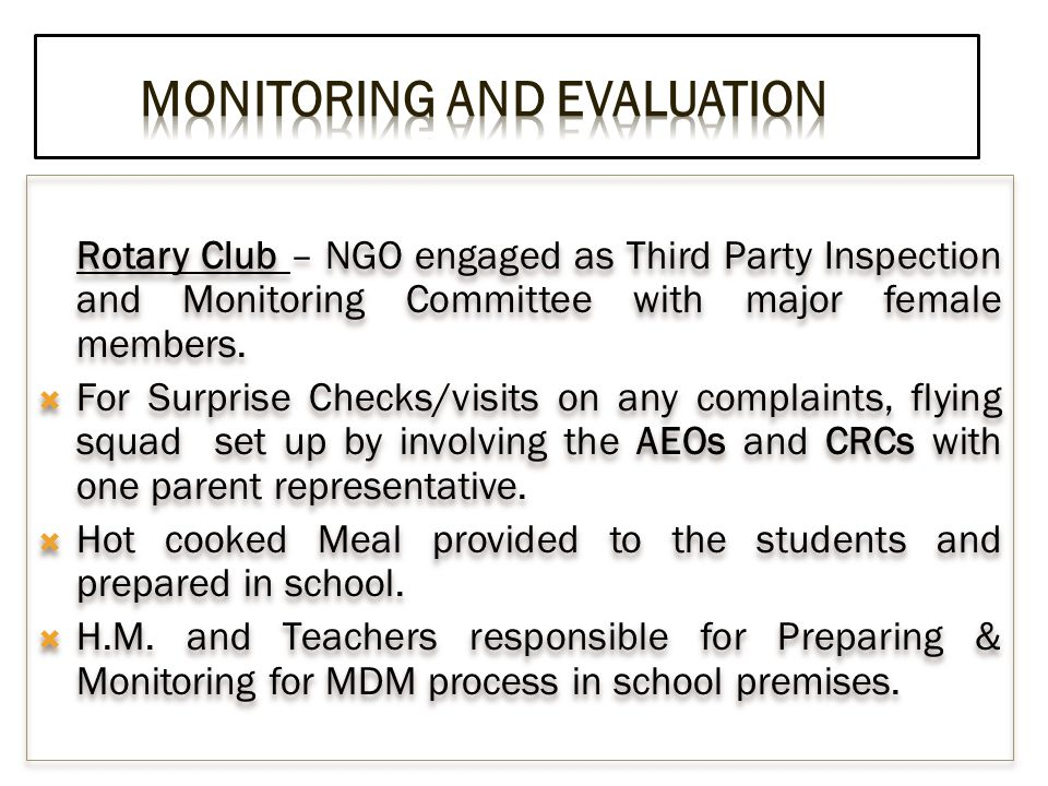 Rotary Club – NGO engaged as Third Party Inspection and Monitoring Committee with major female members.  For Surprise Checks/visits on any complaints