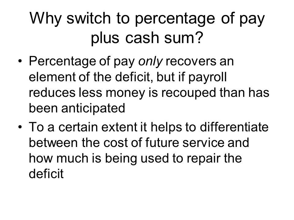 Why switch to percentage of pay plus cash sum.