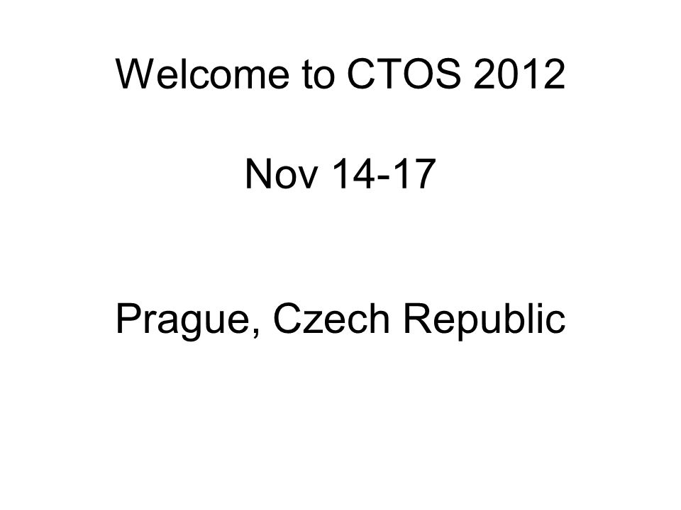 Welcome to CTOS 2012 Nov 14-17 Prague, Czech Republic