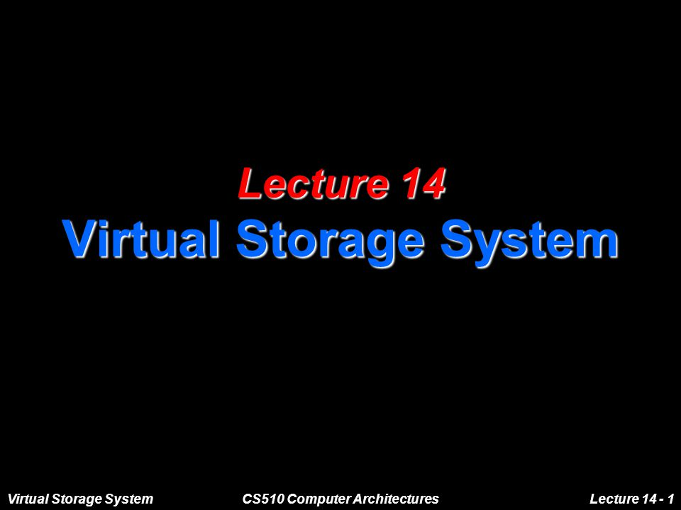 Virtual Storage SystemCS510 Computer ArchitecturesLecture 14 - 1 Lecture 14 Virtual Storage System