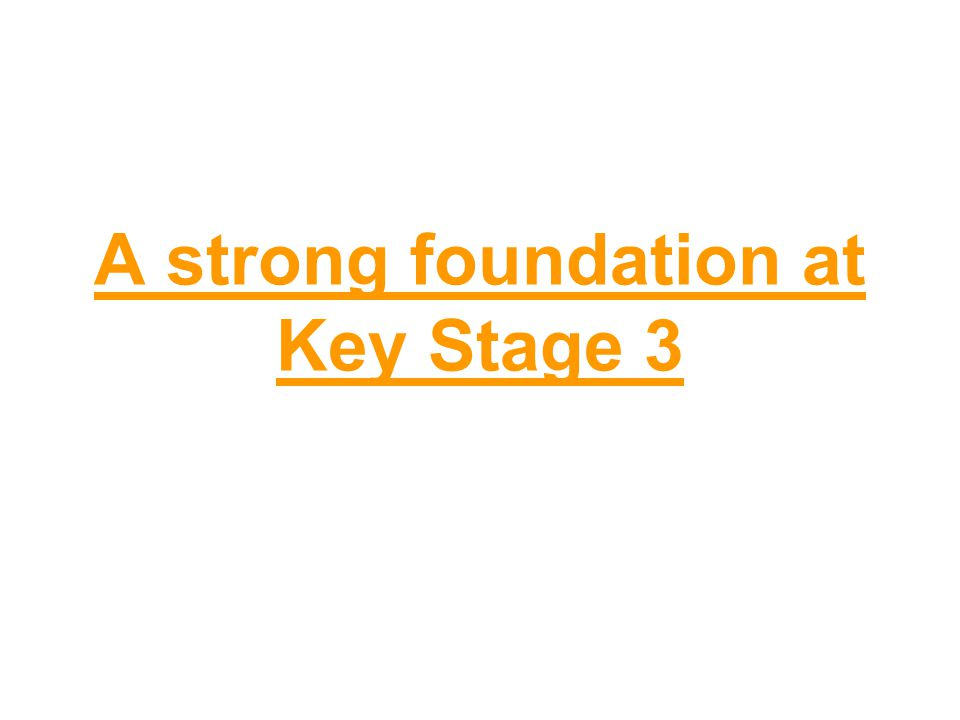 A strong foundation at Key Stage 3